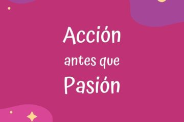 accion antes que pasion