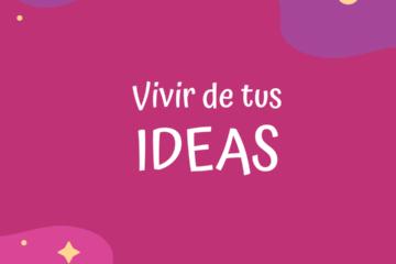 vivir de tus ideas